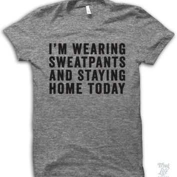 I'm Wearing Sweatpants And Staying Home Today