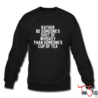 Rather Be Someone's Shot Of Whiskey crewneck sweatshirt