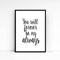 "PRINTABLE""You Will Forever Be My Always""Love Decor Creative Love Picture Wall Decor Room Decor House DecorLove Quote Typography Poster Art"