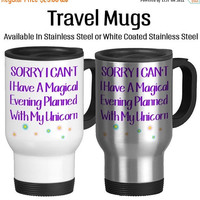 Sorry I Cant I Have A Magical Evening Planned With My Unicorn, Funny Mug, Excuses, Travel Mug, Insulated, White, Stainless