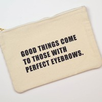 Good things come to those with perfect eyebrows. Make up Bag.