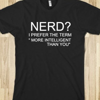 Nerd I Prefer The Term More Intelligent Than You