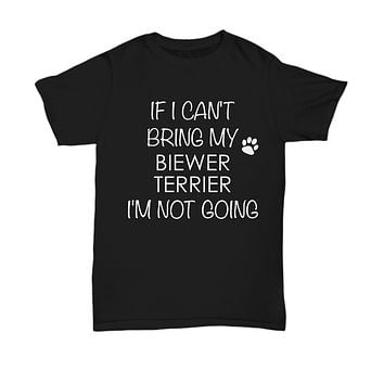 Biewer Terrier Dog Shirts - If I Can't Bring My Biewer Terrier I'm Not Going Unisex Biewer Terriers T-Shirt Gifts