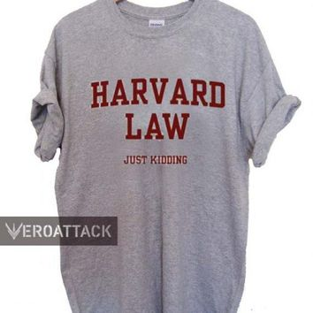 harvard law just kidding T Shirt Size XS,S,M,L,XL,2XL,3XL