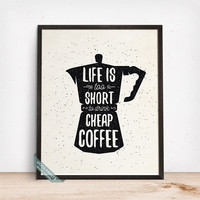 Life Is Too Short To Drink Cheap Coffee Print, Typography Poster, Coffee Poster, Coffee Quote, Coffee, Wall Art, Cafe, Fathers Day Gift