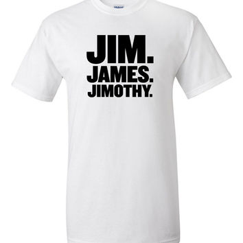 Jim. James. Jimothy. T-Shirt