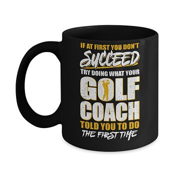 If At First You Don't Succeed Funny Golf Coach Mug