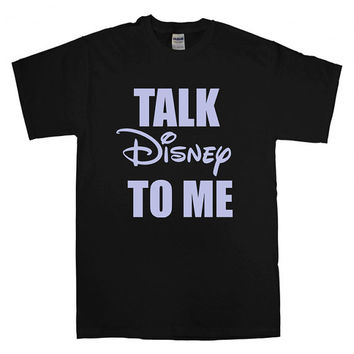 Talk Disney To Me T-shirt unisex adults