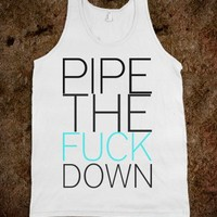 Pipe The Fuck Down Tank