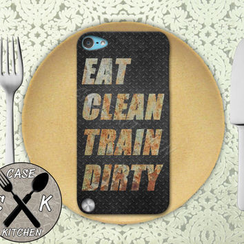 Eat Clean Train Dirty Gym Quote Cool Custom Rubber Case iPod 5th Generation and Plastic Case For The iPod 4th Generation