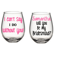 Will You Be My Bridesmaid Gift, Bridesmaid Wine Glasses, I Can't Say I Do Without You, Bridesmaid Gift