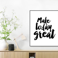 Make Today Great, Motivational Poster,Black White Print,Handlettering,INSTANT DOWNLOAD,Inspirational Quote, Daily Life Reminder, Life Quote