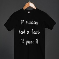 if Monday Had a Face I'd Punch it - Fun T Shirt