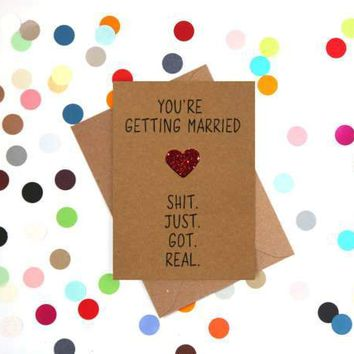 You're Getting Married Shit Just Got Real Funny Happy Wedding Day Card Getting Married Card Engagement Card FREE SHIPPING