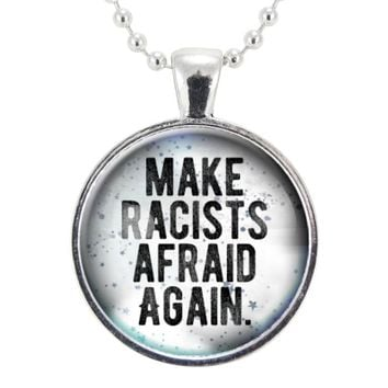 Make Racist Afraid Again Necklace, Anti-Racism Quote Jewelry, SJW Pendant