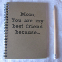 Mom, you are my best friend because...- 5 x 7 journal