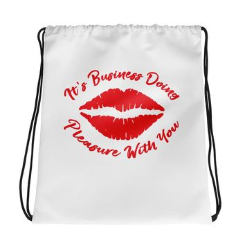 """""""It's Business Doing Pleasure With You"""" Drawstring bag"""