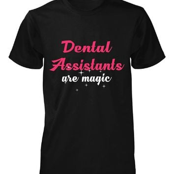 Dental Assistants Are Magic. Awesome Gift - Unisex Tshirt