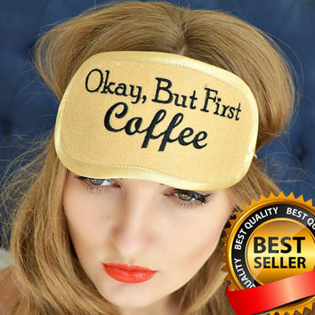 SALE!!! Okay, But First Coffee Sleep Mask Felt Sleep Eye Mask Sleeping Unisex Eyemask Embroidery Handmade Modern Gift Accessories m3