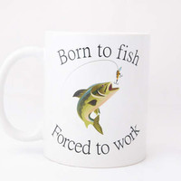 11 ounce Coffee Mug - Born To Fish Forced to Work - Father's Day Coffee Cup - Birthday Present for Men - Bass Fishing Mug