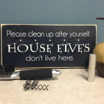 "Clean up after Yourself, House Elves don't Live Here12"" x 5.5""  Wooden Sign Harry Potter"