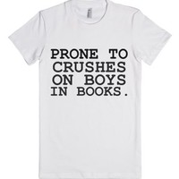 Prone To Crushes On Boys In Books-Female White T-Shirt
