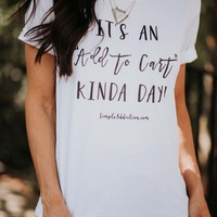 """It's An """"Add To Cart"""" Kinda Day Graphic Tee"""