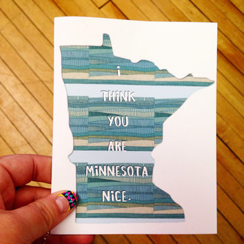i think you're Minnesota nice card- blank, valentine's day, father's day, mother's day, birthday, wedding, anniversary thank you