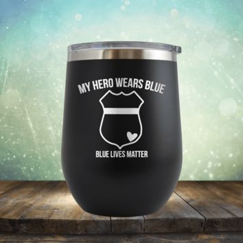 My Hero Wears Blue, Blue Lives Matter - Wine Tumbler