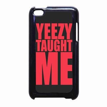 yeezy taught me FOR IPOD TOUCH 4 CASE *PS*