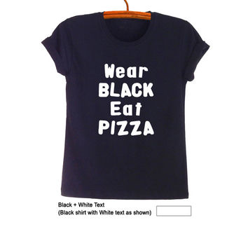 Wear black eat Pizza Shirt Fashion Funny Pizza Slut Tee Hipster Women Teens Men Cute Cool Gifts Sassy Tumblr School Graphic Printed Outfits