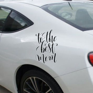 To the best mom Vinyl Outdoor Decal (Permanent Sticker)