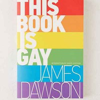 This Book Is Gay By James Dawson - Urban Outfitters