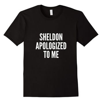 Sheldon Apologized To Me And Made It All Better T-Shirt