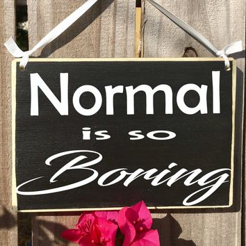 10x8 Normal Is So Boring Wood Sign