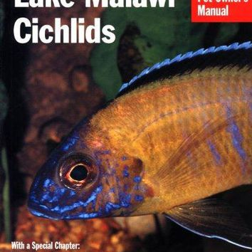 Lake Malawi Cichlids: Everything About Their History, Setting Up an Aquarium, Health Concerns, and Spawning (Pet Owner's Manual) (Paperback)