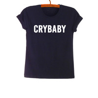 Cry baby TShirt Black Teen Fashion Funny Slogan Tee Hipster Tumblr Womens Unisex Hipster Tumblr Awesome Stuff Merch Swag Dope Street Style