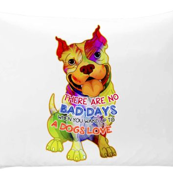 There are no bad days when you wake up to a dog's love - pillow case