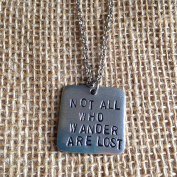 Not All Who Wander Are Lost - Hand Stamped Pewter Necklace - Quote Jewelry - Lord of the Rings