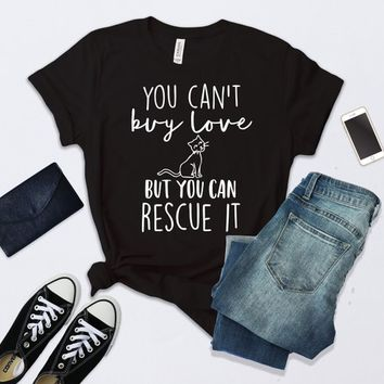 You can't buy love but you can rescue it shirt, Cat rescue shirt, Cat lover gift, Animal rescue shirt, Animal lover shirt.