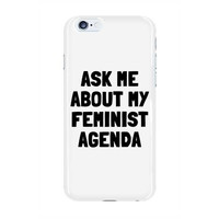 Ask Me About My Feminist Agenda -- Phone Case