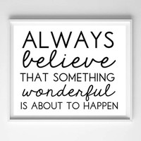 INSTANT DOWNLOAD Printable - Always Believe That Something Wonderful Is About To Happen typography inspirational quote, prints and posters
