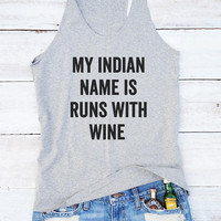 My Indian Name Is Runs With Wine shirt ladies tank top party women shirt tank top teen gifts friend funny tank top lady graphic women gifts