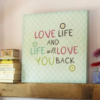 """""""Love Life And Life Will Love You Back"""" Canvas Wall Art"""