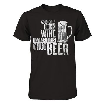 Good Girls Drink Wine Badass Girls Chug Beer T-shirt Unisex
