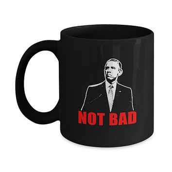 Not Bad President Face Funny Coffee Mug