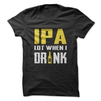 IPA Lot When I Drink - On Sale