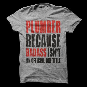 Plumber Because Badass Isn't An Official Job Title