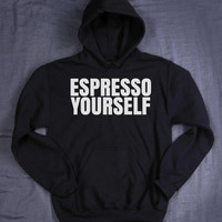 Expresso Yourself Hoodie Slogan Funny Coffee Lover Addiction Be You Tumblr Sweatshirt Jumper