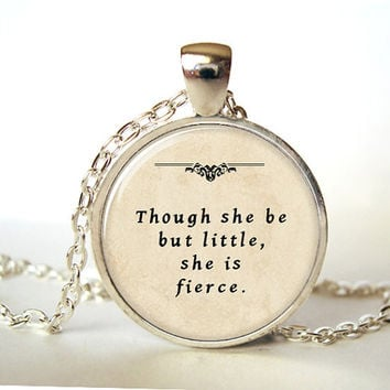Though she be but little, Quote necklace,Quote Jewelry, Quote Pendant, Inspirational Jewelry, Inspirational Quote,Shakespeare,   (0298)